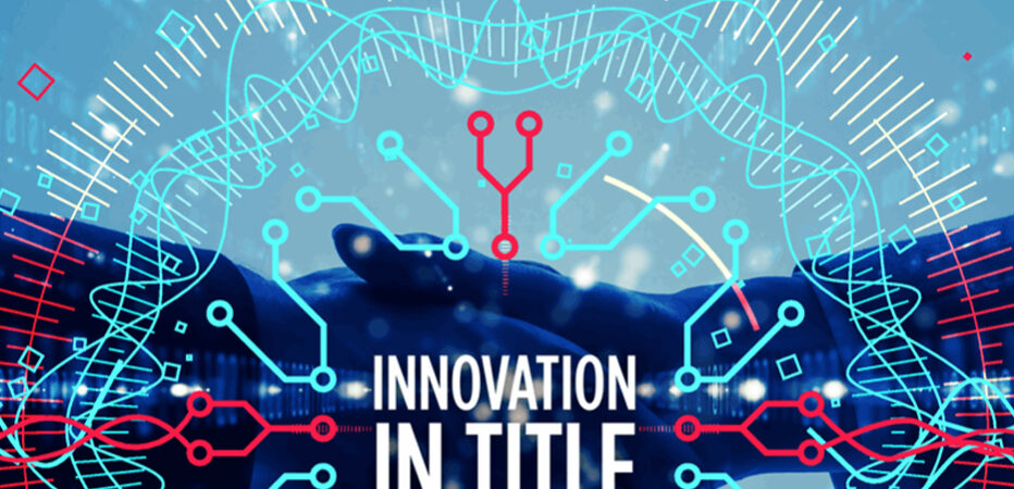 Title Gets Innovative: Companies Using Artificial Intelligence to Automate Various Aspects of Transaction